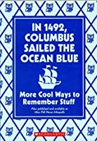 In 1492, Columbus Sailed the Ocean Blue: More Cool Ways to Remember Stuff