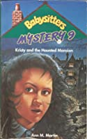 Kristy and the Haunted Mansion (Babysitters Mystery, #9)