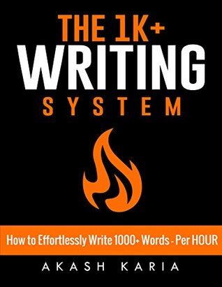 How to Effortlessly Write 1000+ Words - Per HOUR: The 1K+ Writing System for Writing Nonfiction Books Faster!