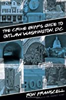 The Crime Buff's Guide to Outlaw Washington, DC (Crime Buff's Guides)