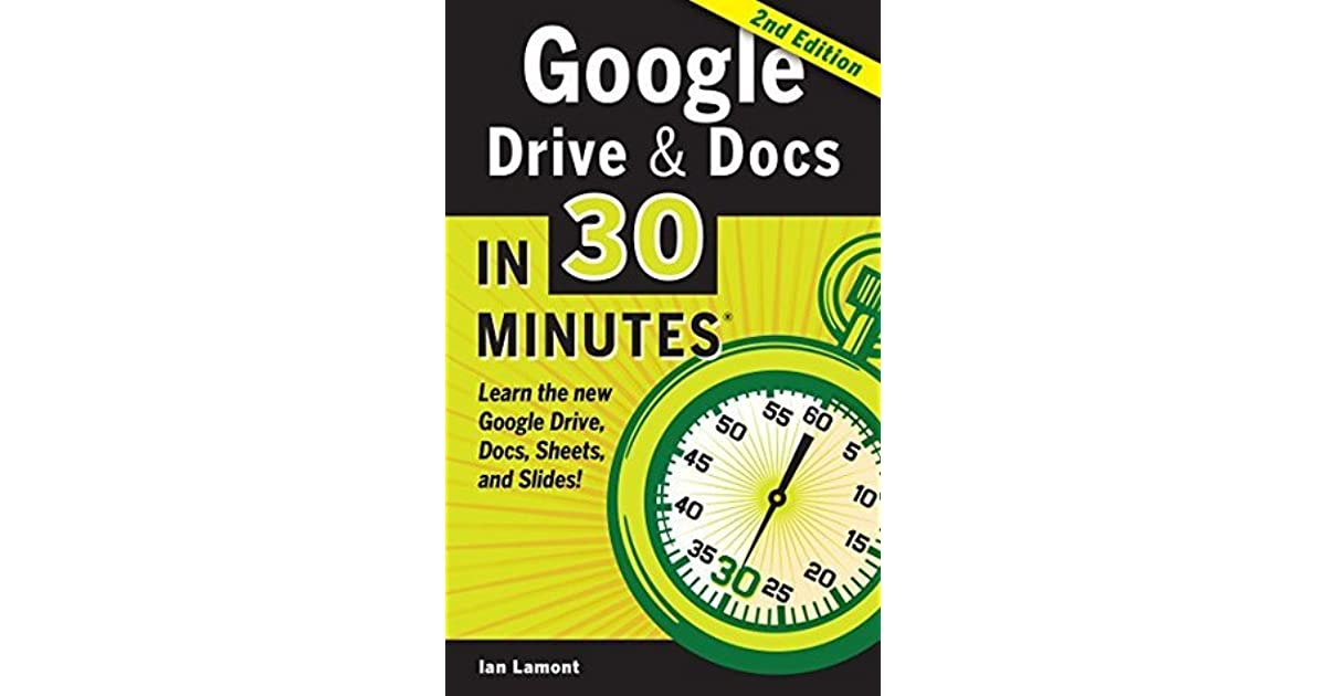 Google Drive And Docs In 30 Minutes The Unofficial Guide To