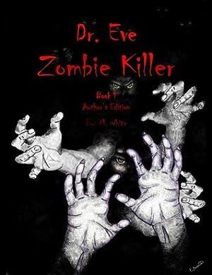 ☄ Dr. Eve, Zombie Killer (Book #1)  PDF / Epub ✓ Author Mark    White – Sunkgirls.info