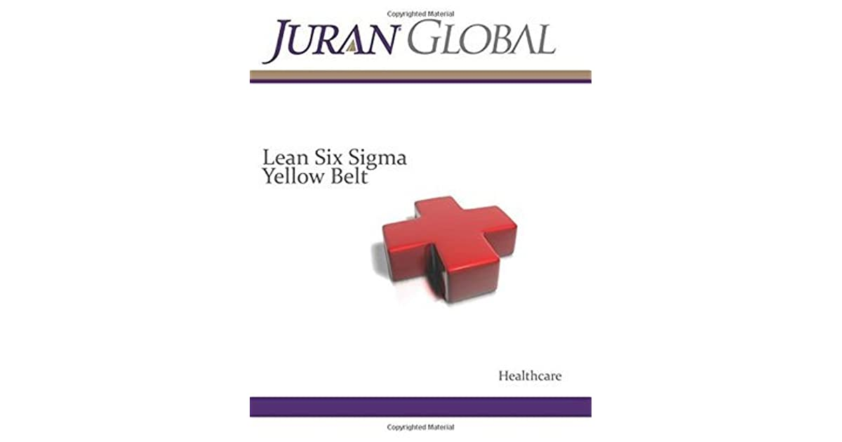 Lean Six Sigma Yellow Belt: Healthcare by Juran
