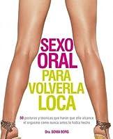 Sexo Oral Para Volverla Loca / Oral Sex She'll Never Forget: 52 posturas y tecnicas que haran que ella alcance el orgasmo como nunca antes lo habia ... that will make her reach or