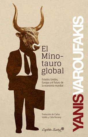 The Global Minotaur: America, the True Origins of the Financial Crisis and the Future of the World Economy by Yanis Varoufakis