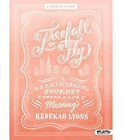 Freefall to Fly - Bible Study Book: A Breathtaking Journey Toward a Life of Meaning
