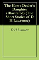 The Horse Dealer's Daughter (Short Stories of D H Lawrence)