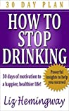 HOW TO STOP DRINKING 30 DAY PLAN: 30 days of motivation to a happier, healthier life!
