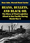 Beans, Bullets, and Black Oil - The Story of Fleet Logistics ... by Worrall Reed Carter