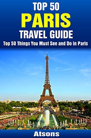 Top 50 Things to See and Do in Paris - Top 50 Paris Travel Guide (Europe Travel Series Book 2)