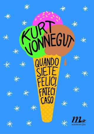 Quando siete felici, fateci caso by Kurt Vonnegut Jr.
