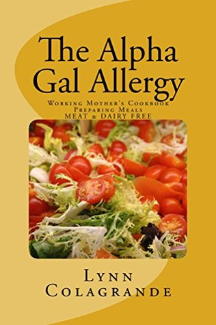 The Alpha Gal Allergy: Working Mother's Cookbook Preparing Meals MEAT & DAIRY FREE