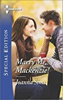 Marry Me, Mackenzie! (Harlequin Special Edition)