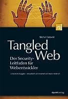 Tangled Web - Der Security-Leitfaden für Webentwickler: Deutsche Ausgabe - Aktualisiert und erweitert von Mario Heiderich