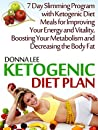 Ketogenic Diet Plan: 7 Day Slimming Program with Ketogenic Diet Meals for Improving Your Energy and Vitality, Boosting Your Metabolism and Decreasing the ... ketogenic, ketogenic diet for weight loss)