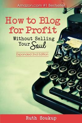 How To Blog For Profit by Ruth Soukup