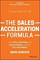 The $0 to $100 Million Sales Formula: How to Use Inbound Selling to Increase Your Sales and Build a Legendary Sales Team