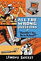 Shouldn't You Be in School? (All the Wrong Questions, #3)