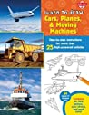 Learn to Draw Cars, Planes & Moving Machines: Step-by-step instructions for more than 25 high-powered vehicles