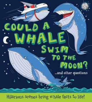 Could a Whale Swim to the Moon?: Hilarious scenes bring