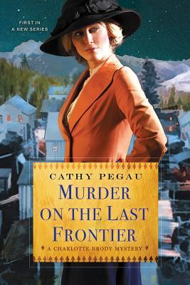 Murder on the Last Frontier (Charlotte Brody Mystery, #1)