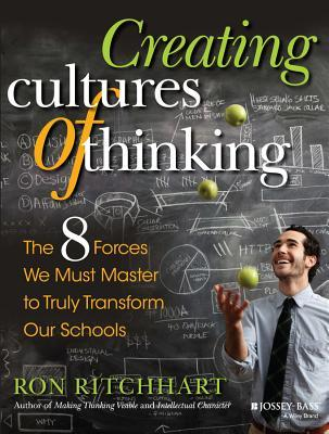 Creating Cultures of Thinking: The 8 Forces We Must Master to Truly Transform Our Schools