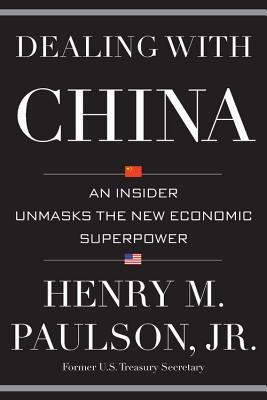 Dealing with China An Insider Unmasks the New Economic Superpower  - Henry M. Paulson