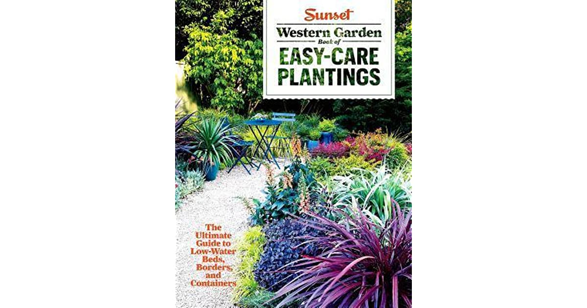 Sunset Western Garden Book of Easy-Care Plantings: The Ultimate ...