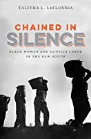 Chained in Silence: Black Women and Convict Labor in the New South