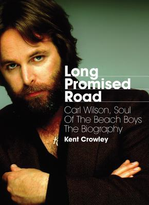 Long Promised Road: Carl Wilson, Soul of the Beach Boys: The Biography
