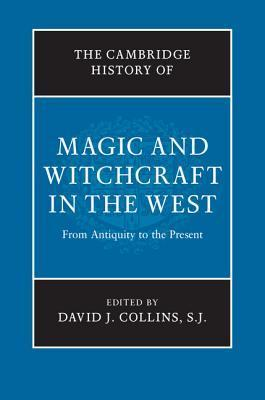 The Cambridge History of Magic and Witchcraft in the West  From Antiquity to the Present