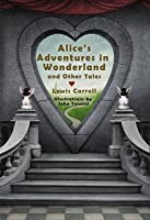 Alice's Adventures in Wonderland and the Complete Writings of Lewis Carroll