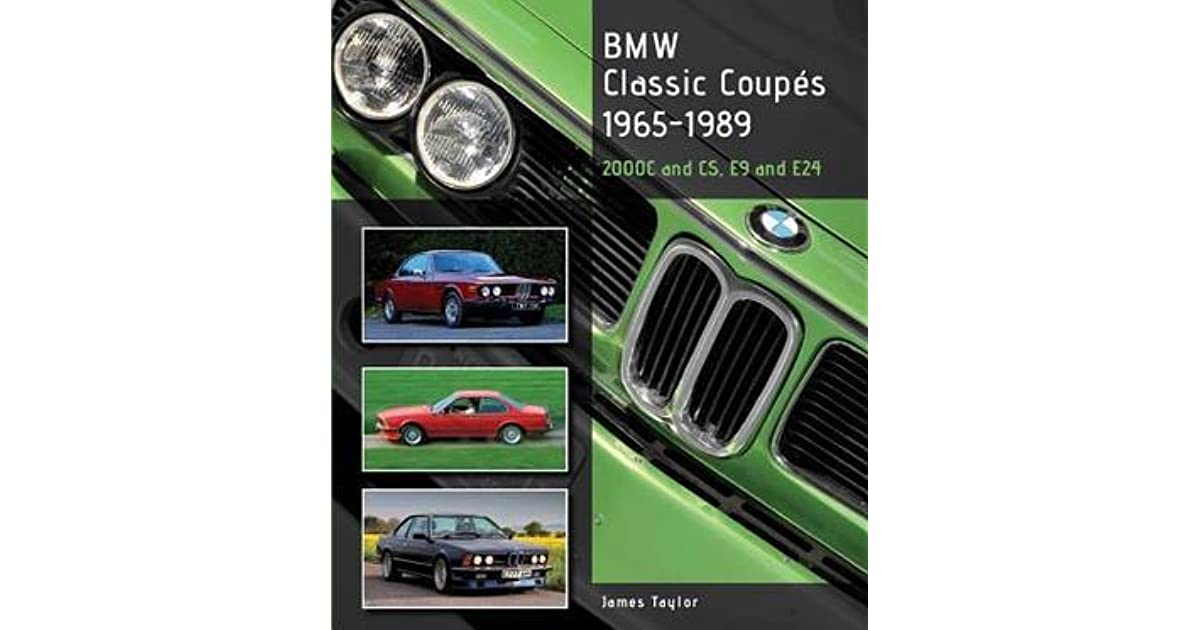 BMW Classic Coupes 1965-1989: 2000C and CS, E9 and E24 by