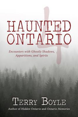 Haunted Ontario 4 by Terry Boyle