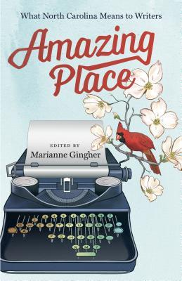 Amazing Place: What North Carolina Means to Writers