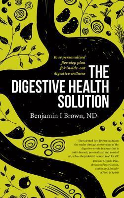 The Digestive Health Solution Your personalized five-step plan for inside-oe wellness