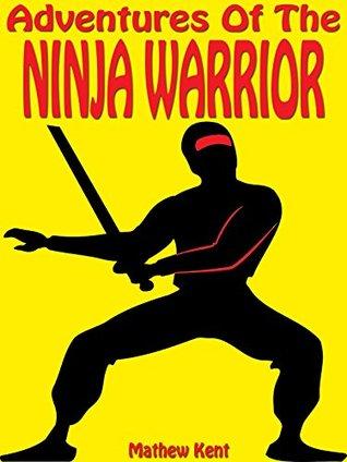 Books For Kids: Adventures Of The Ninja Warrior: (Kids Books, Bedtime Stories For Kids, Kids Adventure Books, Children Books, Ninja Books For Kids, Kids Chapter Books, Kids Fantasy Books)