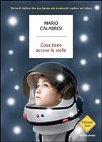 Cosa tiene accese le stelle: storie di italiani che non hanno mai smesso di credere nel futuro