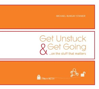 Get Unstuck & Get Going...on the stuff that matters