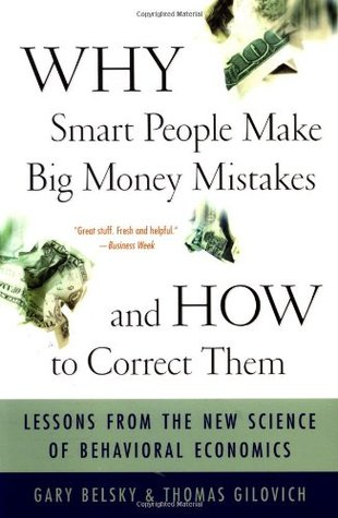 Why Smart People Make Big Money Mistakes - And How to Correct Them: Lessons from the New Science of Behavioral Economics
