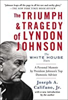 The Triumph  Tragedy of Lyndon Johnson: The White House Years