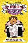 The Human Body (Ken Jennings' Junior Genius Guides, #5)