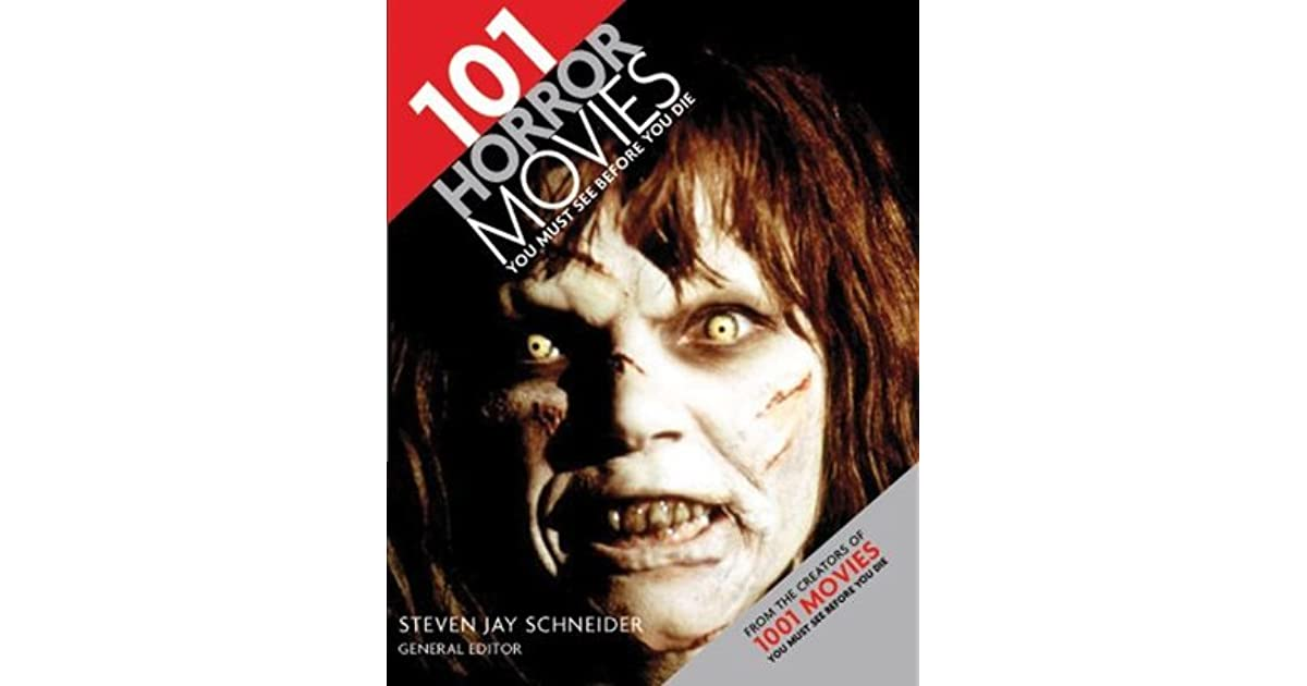 101 Horror Movies You Must See Before You Die by Steven Jay