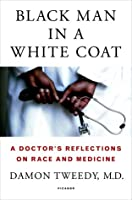 Black Man in a White Coat: A Doctor's Journey Through Race, Medicine, and Inequality