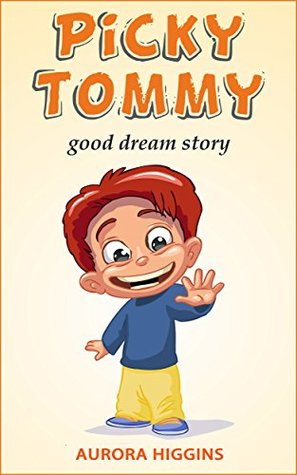Books for Children: Picky Tommy: (Good Dream Story# 1) ( Free Kids Books, Beginning Reader,Bedtime Stories For Kids Ages 3-8, children's books)