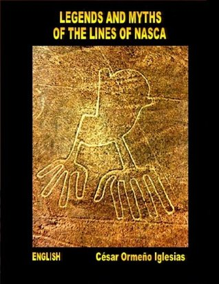 LEGENDS AND MYTHS OF THE LINES OF NASCA (SCIENCE AND ENIGMAS OF PERU Book 1)