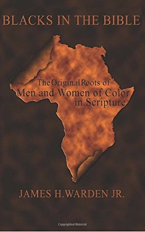 Blacks in the Bible: Black Men and Women in Scripture Volume II: Biblical Black History (The Blacks in the Bible Legacy Series from The Complete Works of Blacks in the Bible Book 2)