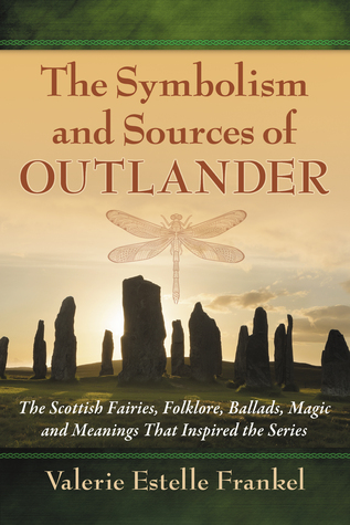 Symbolism and Sources of Outlander: The Scottish Fairies, Folklore, Ballads, Magic and Meanings That Inspired the Series