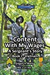 Content With My Wages: A Sergeant's Story: Book I-Vietnam