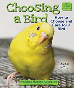 Choosing a Bird: How to Choose and Care for a Bird (The American Humane Association Pet Care Series)